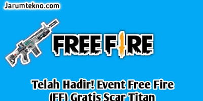 Telah Hadir! Event Free Fire (FF) Gratis Scar Titan