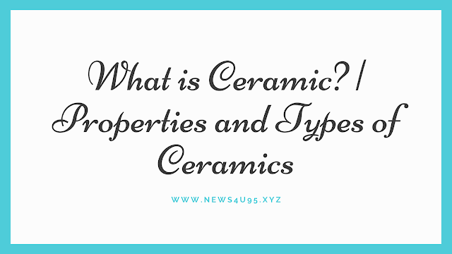 What is Ceramics? | Properties and Types of Ceramics