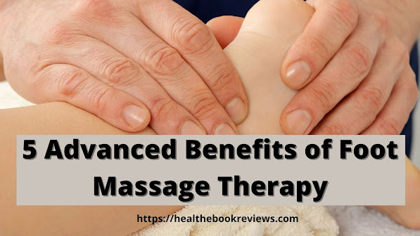 5 advanced benefits of foot massage therapy