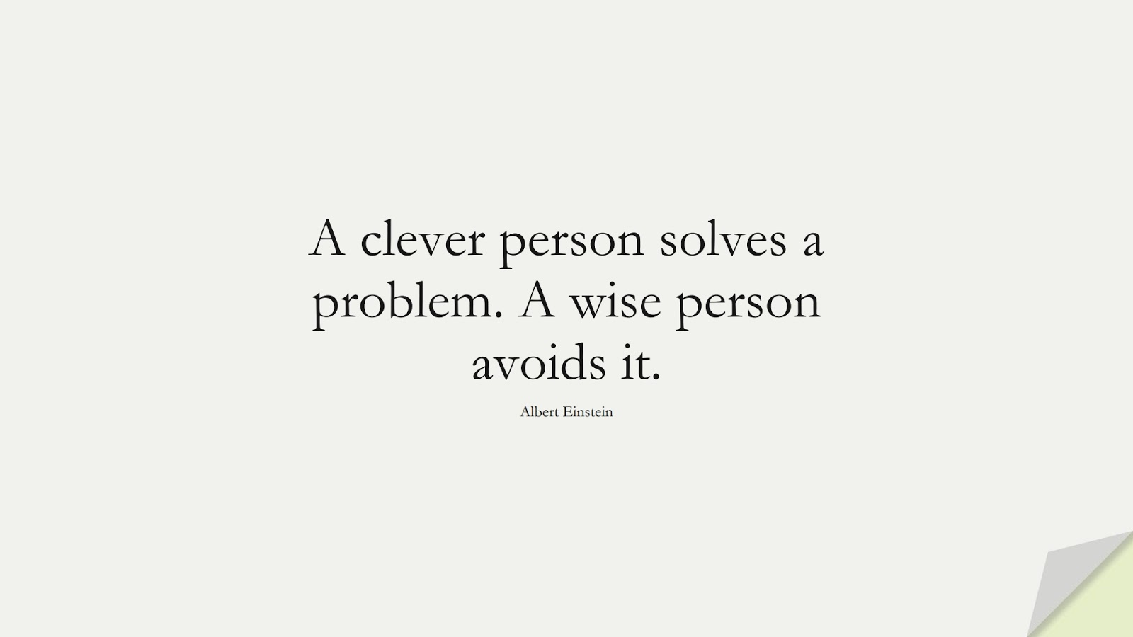 A clever person solves a problem. A wise person avoids it. (Albert Einstein);  #AlbertEnsteinQuotes