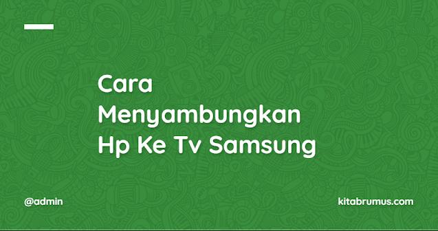 Cara Menyambungkan Hp Ke Tv Samsung