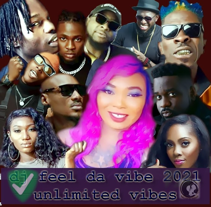 DJ FEEL DA VIBE 2021 UNLIMITED VIBES