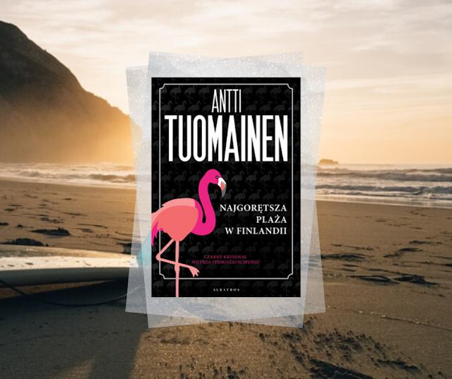 #467. Najgorętsza plaża w Finlandii | Antti Tuomainen