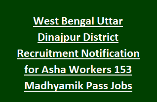 West Bengal Uttar Dinajpur District Recruitment Notification for Asha Workers 153 Madhyamik Pass Jobs