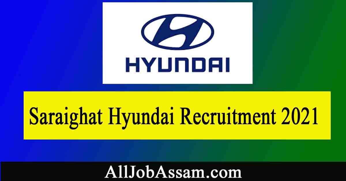 Saraighat Hyundai Recruitment 2021