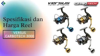 Spesifikasi dan Harga Reel Versus Carbotech 3000