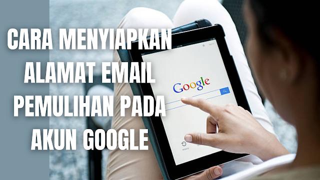 """Cara Menyiapkan Alamat Email Pemulihan Pada Akun Google Dengan Mudah Di dalam menyiapkan Alamat Email pemulihan pada Akun Google, ada tiga metode yang bisa dilakukan yaitu pemulihan melalui perangkat komputer, android, serta iphone dan ipad. Untuk mengetahui cara menyiapkan Alamat Email pemulihan pada Akun Google, silahkan di simak dengan sebagai berikut.  Cara Menyiapkan Alamat Email Pemulihan Akun Google Pada Komputer Untuk menyiapkan Alamat Email Pemulihan pada Akun Google melalui komputer, silahkan mengikuti langkah-langkah berikut :  Pada browser komputer buka terlebih dahulu """"Akun Google"""" Pilih """"Info Pribadi"""" Cari """"Info Kontak"""" Pilih """"Email"""" Apabila belum pernah menambahkan email silahkan pilih """"Email Pemulihan"""", lalu pilih """"Tambahkan Alamat Email"""" Apabila sudah ada email yang tercantum silahkan pilih """"Email Pemulihan"""", lalu pilih """"Email"""" Silahkan masukkan """"Kata sandi atau Password"""" untuk mengonfirmasi ke Google. Pada email pemulihan silahkan pilih """"Tambahkan Alamat Email"""" apabila belum pernah menambahkan nomor pemulihan pada akun, lalu pilih """"Tambahkan"""", lalu masukkan """"Kode Verifikasi"""" yang dikirimkan melalui alamat email yang ditambahkan sebagai email pemulihan akun. Pada email pemulihan silahkan pilih """"Email"""" apabila sudah pernah menambahkan email pemulihan akun, lalu masukkan """"Alamat Email"""" pemulihan yang baru, lalu pilih """"Verifikasi"""", lalu masukkan """"Kode Verifikasi"""" yang dikirimkan melalui alamat email yang ditambahkan sebagai email pemulihan akun.    Cara Menyiapkan Alamat Email Pemulihan Akun Google Pada Android Untuk menyiapkan Alamat Email Pemulihan pada Akun Google melalui perangkat android, silahkan mengikuti langkah-langkah berikut :  Di ponsel atau tablet Android Anda, buka aplikasi """"Setelan"""" di perangkat Anda lalu """"Google"""" lalu """"Kelola Akun Google"""" Anda. Pilih """"Info Pribadi"""" Cari """"Info Kontak"""" Pilih """"Email"""" Apabila belum pernah menambahkan email silahkan pilih """"Email Pemulihan"""", lalu pilih """"Tambahkan Alamat Email"""" Apabila sudah ada email yang ter"""