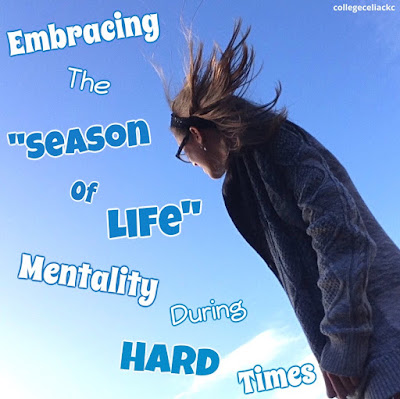 "How to Embrace The ""Season of Life"" Mentality During Hard Times, casey the college celiac"