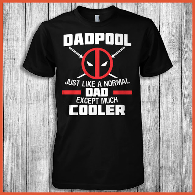 Dadpool Just Like A Normal Dad Except Much Cooler T-Shirt