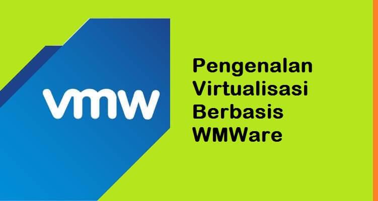 Pengenalan Virtualisasi Berbasis VMware