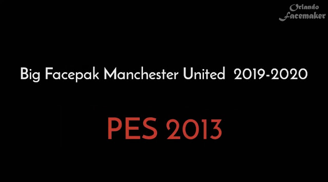 PES 2013 Big Facepack Manchester United 2019-2020 by Orlando