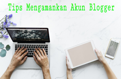 Tips mengamankan akun blogger