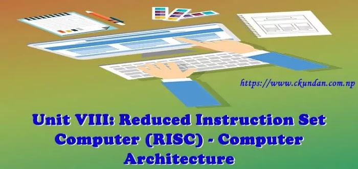 Unit VIII: Reduced Instruction Set Computer (RISC) - Computer Architecture