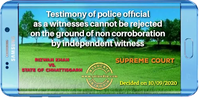 Testimony of police official as a witnesses cannot be rejected on the ground of non­ corroboration by independent witness