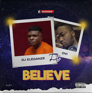 Music: Dj Eleganze ft Ovi - Believe