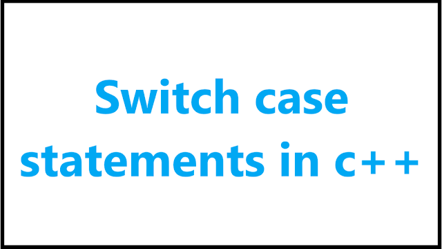 Switch case statements in c++