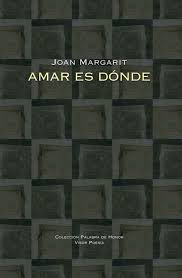 Amar es dónde = Estimar és un lloc / poemas en castellano del autor, Joan Margarit
