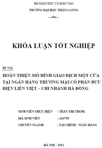 Hoàn thiện mô hình giao dịch một cửa tại Ngân hàng Thương mại Cổ phần Bưu điện Liên Việt Chi nhánh Hà Đông