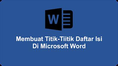 Membuat Titik-Tiitik Daftar Isi Di Microsoft Word