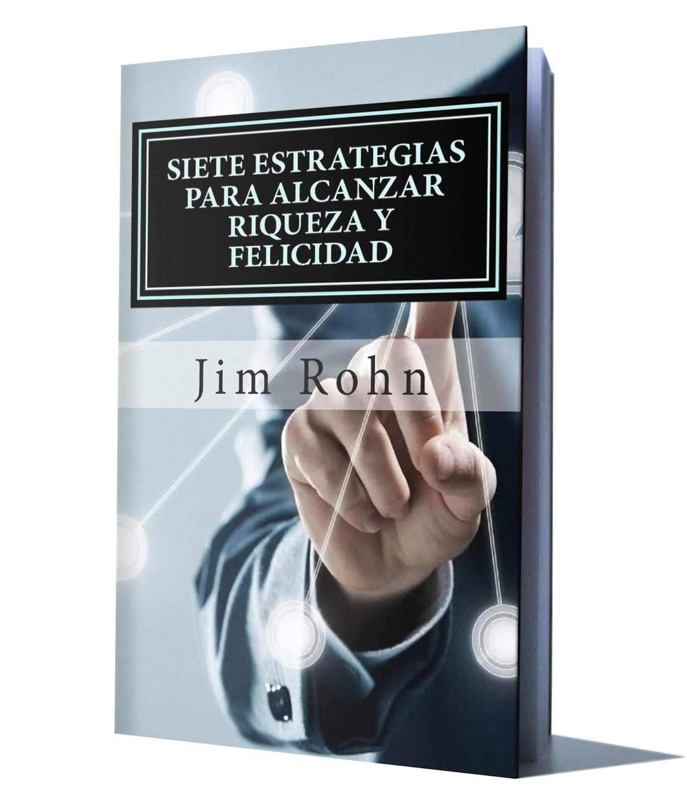 7 ESTRATEGIAS PARA ALCANZAR RIQUEZA Y FELICIDAD – JIM ROHN