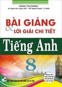 Bài Giảng Và Lời Giải Chi Tiết Tiếng Anh 8 - Hoàng Thái Dương