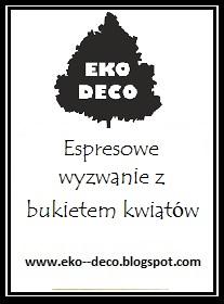 http://eko--deco.blogspot.com/2016/03/ekspresowe-wyzwaie-od-eko-deco.html