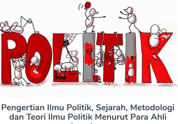 Materi Ilmu Politik Beserta Pengertian, Sejarah, Metodologi Dan Teori Ilmu Politik Menurut Para Ahli Terlengkap Disini