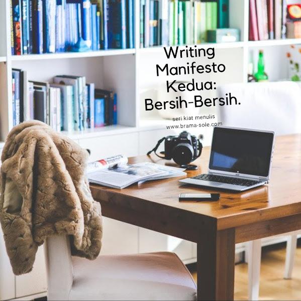 Writing Manifesto Kedua: Bersih-Bersih.