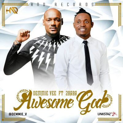 Demmie Vee ft 2baba -  Awesome God