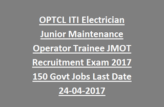 OPTCL ITI Electrician Junior Maintenance Operator Trainee JMOT Recruitment Exam 2017 150 Govt Jobs Online Last Date 24-04-2017