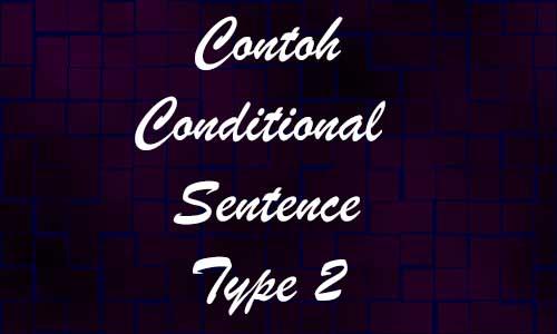 Contoh Conditional Sentence Type 2 Dengan Faktanya dan Soal