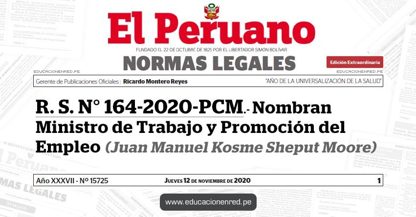 R. S. N° 164-2020-PCM.- Nombran Ministro de Trabajo y Promoción del Empleo (Juan Manuel Kosme Sheput Moore)