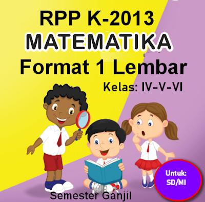 RPP Matematika K-2013 1 Lembar Kelas 4,5,6 Semester 1 Revisi Terbaru
