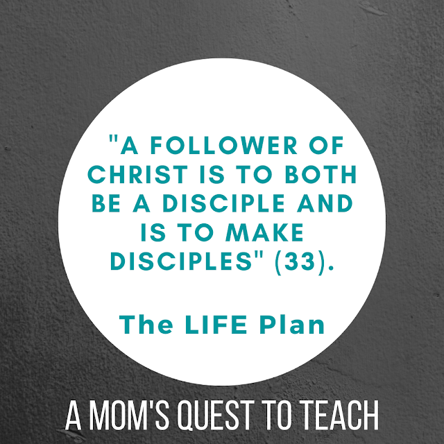 """Text: """"A Follower of Christ is to both be a disciple and is to make disciples"""" (33). The LIFE Plan; A Mom's Ques tot Teach"""
