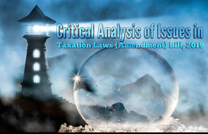 Critical Analysis of Issues in Taxation Laws (Amendment) Bill, 2019