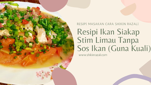 Resipi ikan siakap stim limau tanpa sos ikan | Cara Shikin Razali