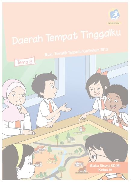 Buku Siswa Kelas 4 Kurikulum 2013 Revisi 2017 Semester 2 Tema 8 Daerah Tempat Tinggalku
