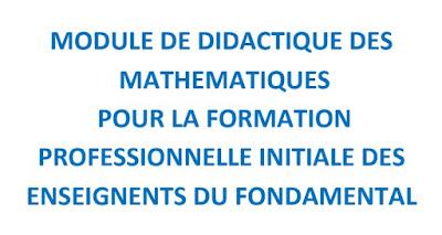 module de didactique des mathématiques pour la formation professionnelle initiale des enseignants du fondamentale