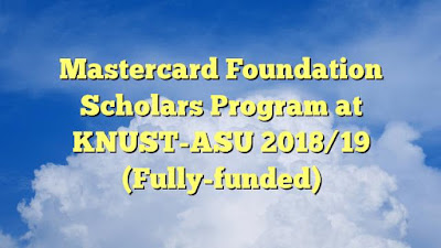 KNUST/MasterCard Foundation 2018/2019 Scholarship for Ghanaian & African Students