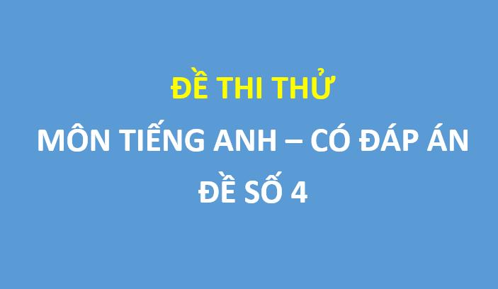 Đề số 4 - Đề thi thử THPT Quốc gia 2019 môn Tiếng Anh sở GD&ĐT Bắc Ninh