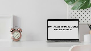 TOP 5 WAYS TO MAKE MONEY ONLINE IN NEPAL