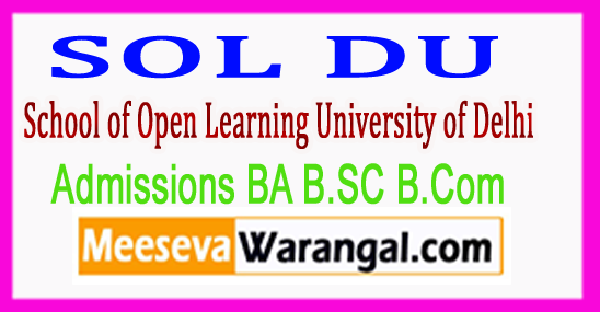 SOL DU School of Open Learning University of Delhi Online Admissions BA B.SC B.Com Registrations 2018 Form Last Date