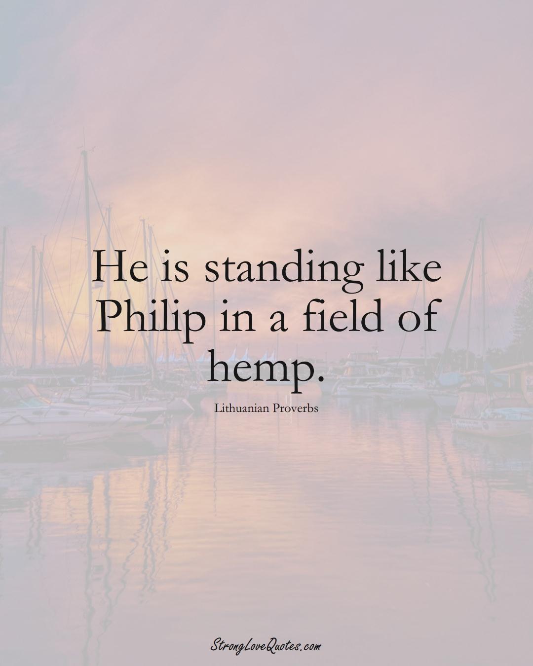 He is standing like Philip in a field of hemp. (Lithuanian Sayings);  #AsianSayings