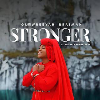 DOWNLOAD: Glowreeyah Braimer - Stronger [Mp3 + Lyrics + Video]