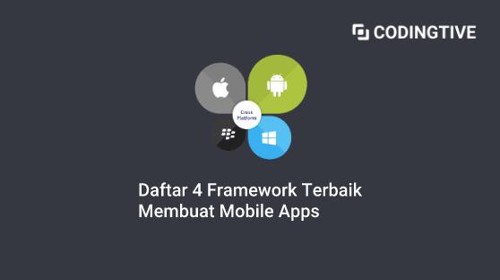 Daftar 4 Framework Terbaik Aplikasi Mobile