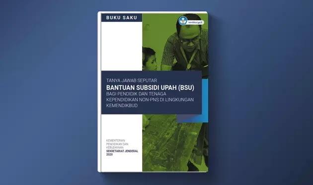 Buku Saku Bantuan Subsidi Upah (BSU) bagi Pendidik dan Tenaga Kependidikan Non-PNS di Lingkungan Kemendikbud Tahun 2020