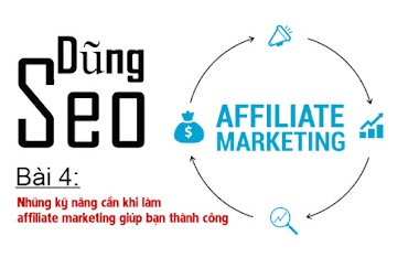Bài 4: Những kỹ năng cần có khi làm affiliate marketing giúp bạn thành công