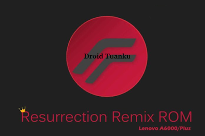 Resurrection Remix ROM Lenovo a6000 a6000 plus