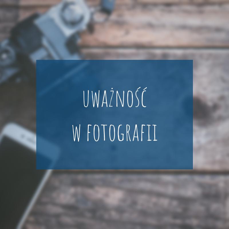 Uważność w fotografii