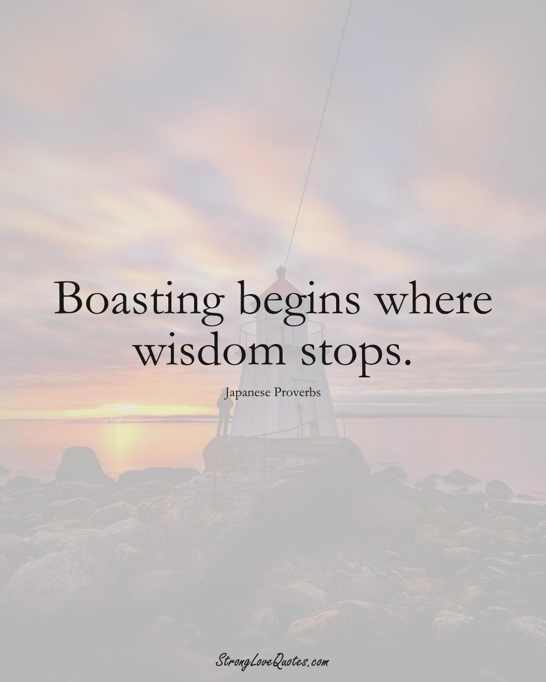 Boasting begins where wisdom stops. (Japanese Sayings);  #AsianSayings